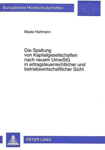 Die Spaltung von Kapitalgesellschaften nach neuem UmwStG in ertragsteuerrechtlicher und ...