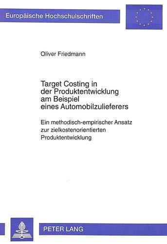 Target Costing in der Produktentwicklung am Beispiel eines Automobilzulieferers: Oliver Friedmann