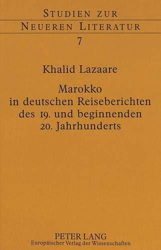 Marokko in deutschen Reiseberichten des 19. und beginnenden 20. Jahrhunderts: Khalid Lazaare