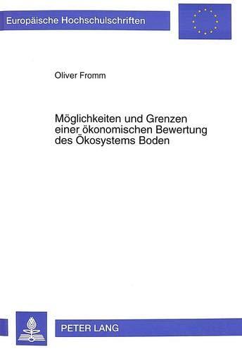 Möglichkeiten und Grenzen einer ökonomischen Bewertung des Ökosystems Boden: Oliver ...