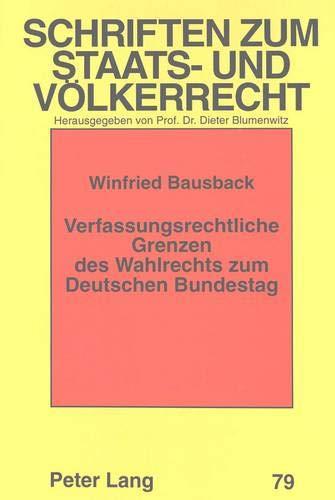 Verfassungsrechtliche Grenzen des Wahlrechts zum Deutschen Bundestag: Bausback, Winfried