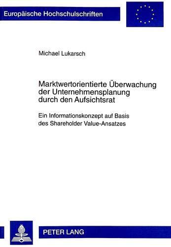 Marktwertorientierte Ueberwachung Der Unternehmensplanung Durch Den Aufsichtsrat: Ein ...