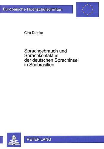 9783631324530: Sprachgebrauch Und Sprachkontakt in Der Deutschen Sprachinsel in Suedbrasilien (Europaische Hochschulschriften. Reihe XXI, Linguistik,)