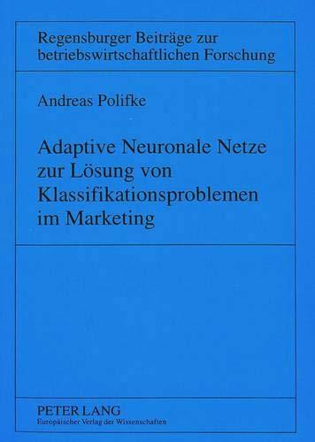 Adaptive Neuronale Netze zur Lösung von Klassifikationsproblemen im Marketing Anwendungen und ...