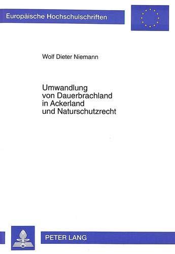 Umwandlung von Dauerbrachland in Ackerland und Naturschutzrecht Dargestellt an den Flä...