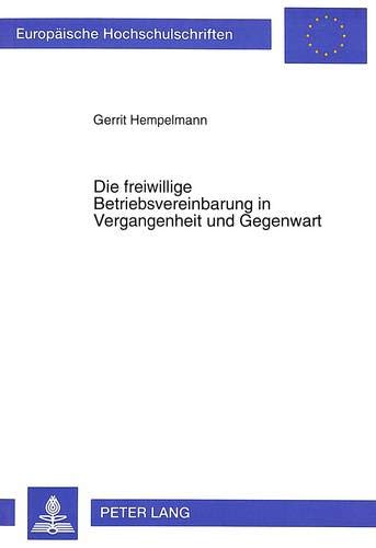 9783631325254: Die freiwillige Betriebsvereinbarung in Vergangenheit und Gegenwart (Europäische Hochschulschriften / European University Studies / Publications Universitaires Européennes) (German Edition)