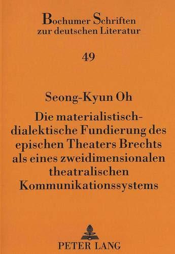 Die materialistisch-dialektische Fundierung des epischen Theaters Brechts als eines ...