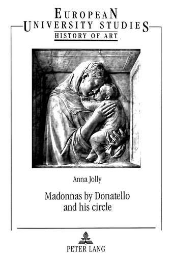 Madonnas By Donatello & His Circle: Jolly, Anna