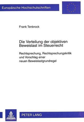 Die Verteilung der objektiven Beweislast im Steuerrecht: Frank Tenbrock
