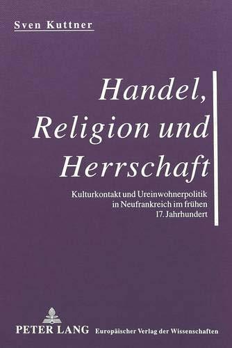 Handel, Religion Und Herrschaft: Kulturkontakt Und Ureinwohnerpolitik: Sven Kuttner
