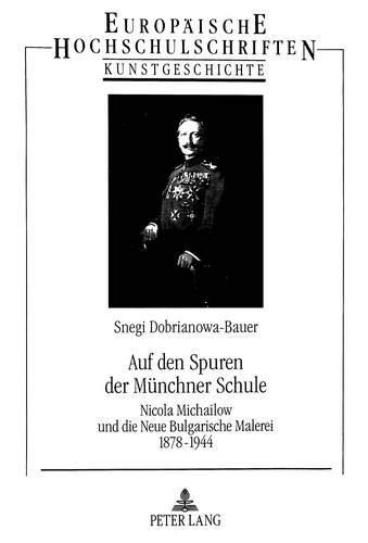 9783631326930: Auf den Spuren der Münchner Schule: Nicola Michailow und die Neue Bulgarische Malerei 1878-1944 (Europaische Hochschulschriften. Reihe XXVIII, Kunstgeschicht)