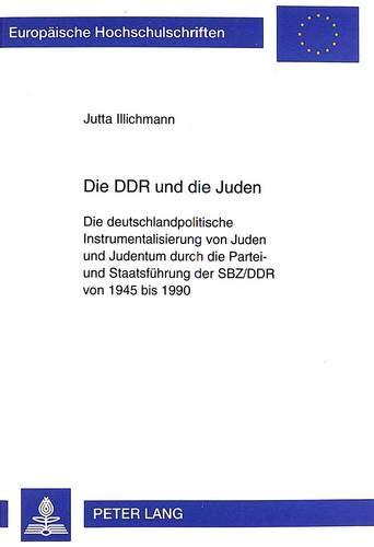 Die DDR und die Juden Die deutschlandpolitische Instrumentalisierung von Juden und Judentum durch ...