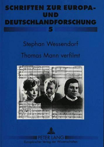 9783631327784: Thomas Mann verfilmt: Der kleine Herr Friedemann, Tristan und Mario und der Zauberer im medialen Wechsel (Schriften Zur Europa- Und Deutschlandforschung,)