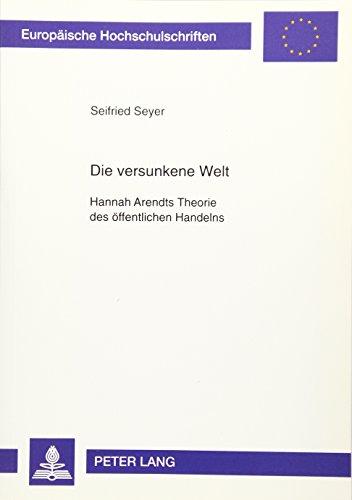 9783631328132: Die versunkene Welt: Hannah Arendts Theorie des öffentlichen Handelns (Europäische Hochschulschriften / European University Studies / Publications Universitaires Européennes) (German Edition)