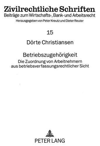 Betriebszugehörigkeit Die Zuordnung von Arbeitnehmern aus betriebsverfassungsrechtlicher Sicht...