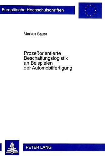 Prozessorientierte Beschaffungslogistik an Beispielen Der Automobilfertigung (Paperback): Markus ...