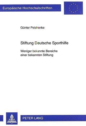 9783631329467: Stiftung Deutsche Sporthilfe. Weniger bekannte Bereiche einer bekannten Stiftung
