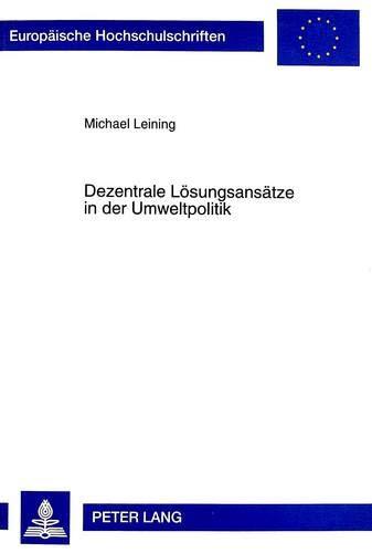 Dezentrale Lösungsansätze in der Umweltpolitik Eine wirtschaftstheoretische Analyse ...