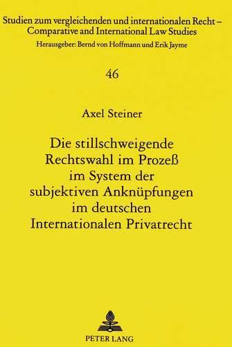 9783631329580: Die stillschweigende Rechtswahl im Proze� im System der subjektiven Ankn�pfungen im deutschen Internationalen Privatrecht