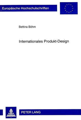 Internationales Produkt-Design (Europäische Hochschulschriften / European University Studies / ...