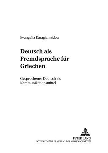 Deutsch als Fremdsprache für Griechen: Gesprochenes Deutsch als Kommunikationsmittel (Arbeiten...
