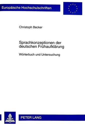 Sprachkonzeptionen der deutschen Frühaufklärung: Wörterbuch und Untersuchung (Europ&...