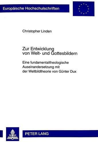 Zur Entwicklung Von Welt- Und Gottesbildern: Eine Fundamentaltheologische Auseinandersetzung Mit ...