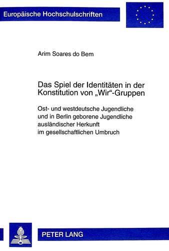 Das Spiel der Identitäten in der Konstitution von «Wir»-Gruppen Ost- und ...