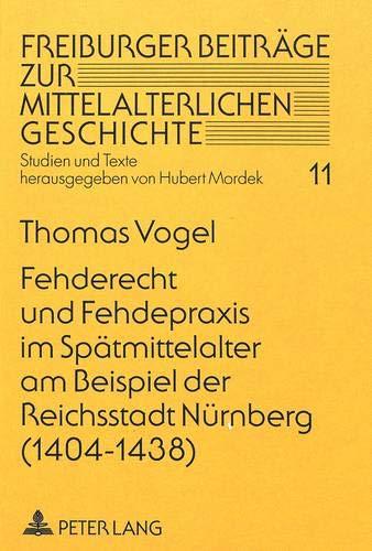 Fehderecht und Fehdepraxis im Spätmittelalter am Beispiel der Reichsstadt Nürnberg (1404-...