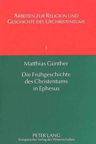 9783631331811: Die Frühgeschichte des Christentums in Ephesus. 2., überarbeitete Auflage