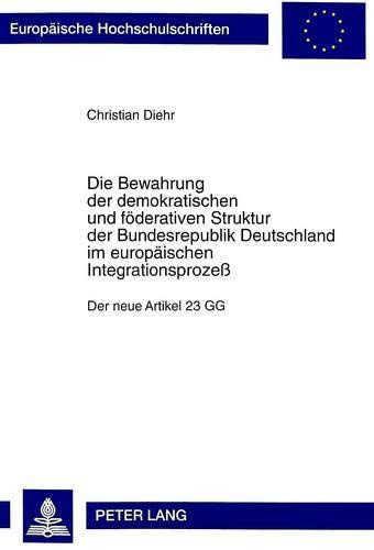 Die Bewahrung Der Demokratischen Und Foederativen Struktur Der Bundesrepublik Deutschland Im ...