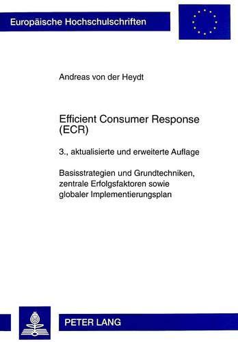 9783631332283: Efficient Consumer Response (ECR): Basisstrategien und Grundtechniken, zentrale Erfolgsfaktoren sowie globaler Implementierungsplan (European University Studies. Series V, Economics and Managem)