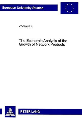 Economic Analysis of the Growth of Network Products: Liu, Zhenyu