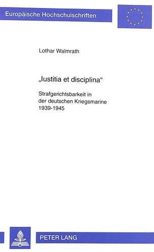 9783631332580: «Iustitia et disciplina»: Strafgerichtsbarkeit in der deutschen Kriegsmarine 1939-1945 (Europäische Hochschulschriften / European University Studies / ... Universitaires Européennes) (German Edition)