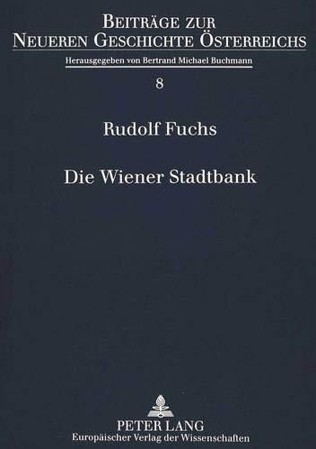 Die Wiener Stadtbank: Ein Beitrag Zur Oesterreichischen Finanzgeschichte Des 18. Jahrhunderts (...
