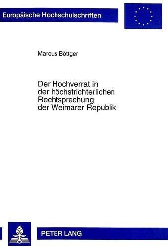 Der Hochverrat in der höchstrichterlichen Rechtsprechung der Weimarer Republik: Marcus Böttger