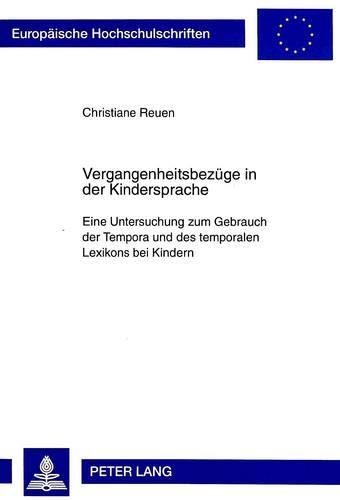 Vergangenheitsbezüge in der Kindersprache Eine Untersuchung zum Gebrauch der Tempora und des ...
