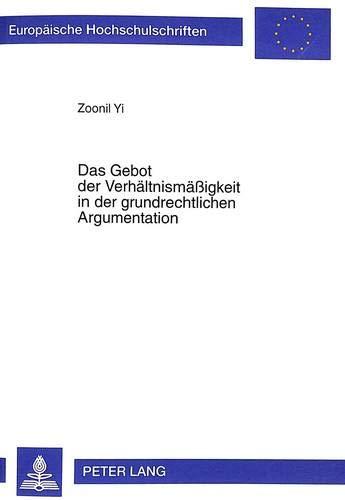 9783631333167: Das Gebot der Verhältnismäßigkeit in der grundrechtlichen Argumentation (Europäische Hochschulschriften Recht) (German Edition)