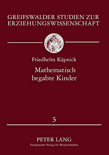 9783631333952: Mathematisch begabte Kinder: Modelle, empirische Studien und Förderungsprojekte für das Grundschulalter (Greifswalder Studien zur Erziehungswissenschaft) (German Edition)