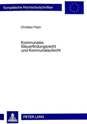 Kommunales Steuerfindungsrecht und Kommunalaufsicht: Christian Flach