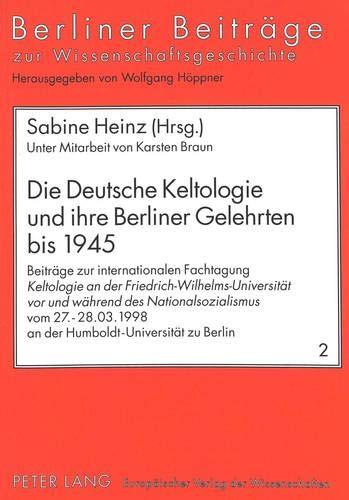 Die Deutsche Keltologie und ihre Berliner Gelehrten bis 1945: Sabine Heinz