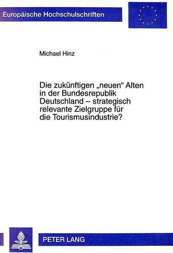 Die zukünftigen «neuen» Alten in der Bundesrepublik Deutschland - strategisch ...