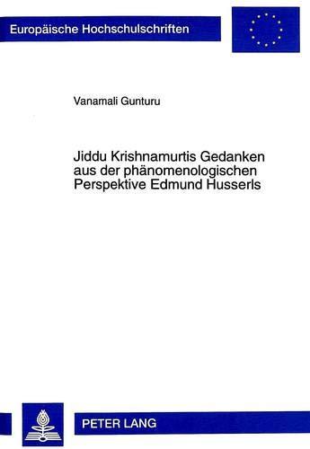 Jiddu Krishnamurtis Gedanken aus der phänomenologischen Perspektive Edmund Husserls: Vanamali ...