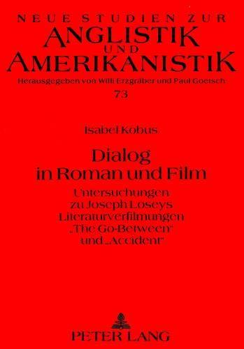 Dialog in Roman und Film Untersuchungen zu Joseph Loseys Literaturverfilmungen The Go-Between und &...