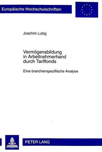 Vermögensbildung in Arbeitnehmerhand durch Tariffonds Eine branchenspezifische Analyse: Lubig,...