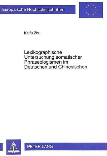 Lexikographische Untersuchung somatischer Phraseologismen im Deutschen und Chinesischen: Kaifu Zhu
