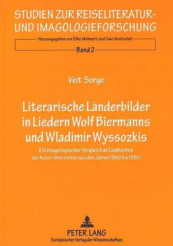 Literarische Laenderbilder in Liedern. Wolf Biermanns Und Wladimir Wyssozkis: Ein Imagologischer ...