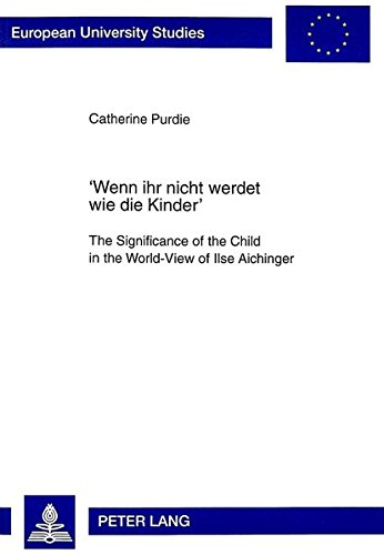 9783631335444: 'Wenn ihr nicht werdet wie die Kinder': The Significance of the Child in the World-View of Ilse Aichinger (Europäische Hochschulschriften / European ... / Publications Universitaires Européennes)