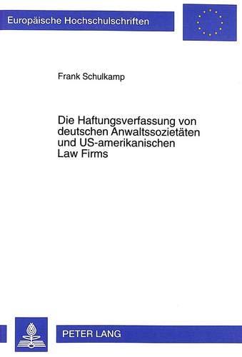Die Haftungsverfassung von deutschen Anwaltssozietäten und US-amerikanischen Law Firms: Eine ...