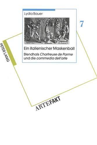 Ein italienischer Maskenball. Stendhals Chartreuse de Parme und die commedia dell'arte: Lydia ...
